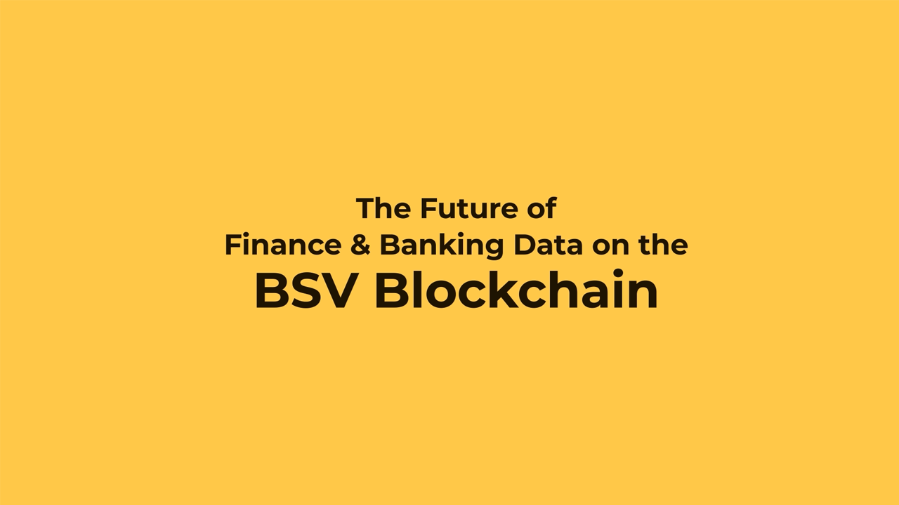 BSV BLOCKCHAIN: IGNITE THE POWER OF DATA FOR FINANCE and BANKING